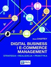 Digital Business i E-Commerce Management. Strategia, Realizacja, Praktyka